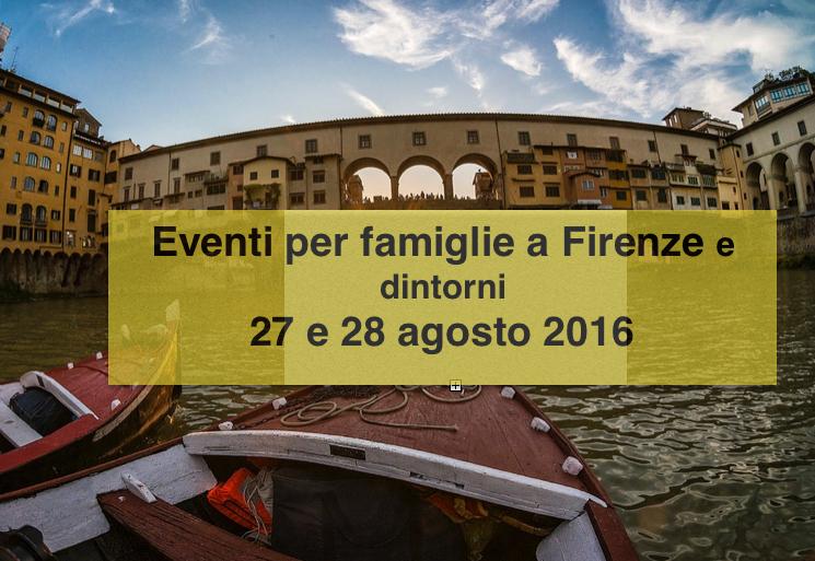 Eventi per famiglie Firenze 27 e 28 agosto 2016