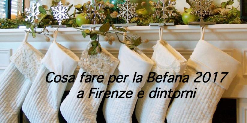 Cosa fare per la Befana 2017 a Firenze e dintorni