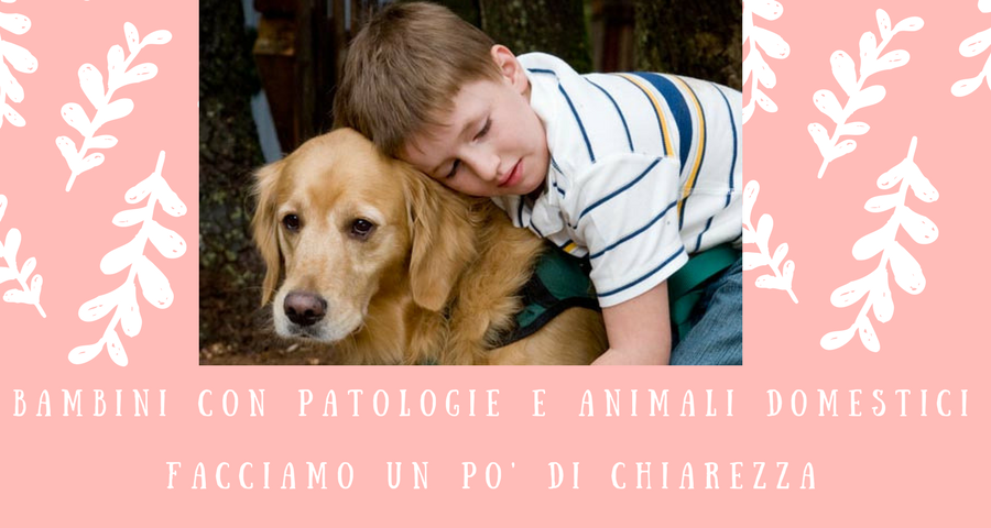 Bambini con patologie e animali domestici facciamo un po' di chiarezza