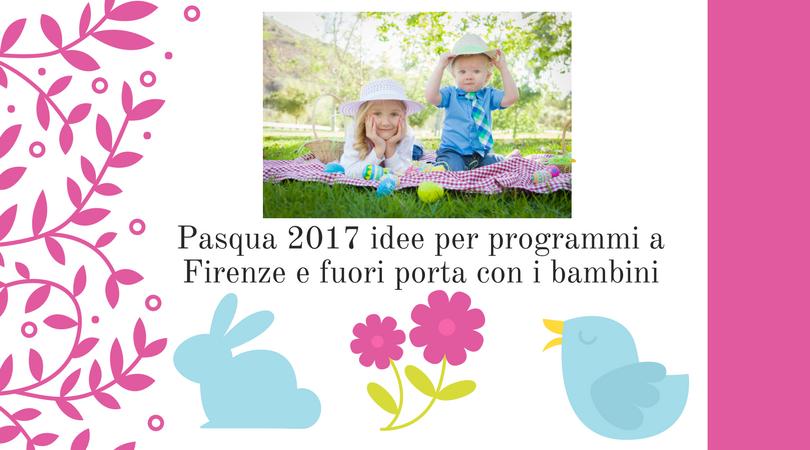 Pasqua 2017 idee per gite e programmi fuori porta con i bambini