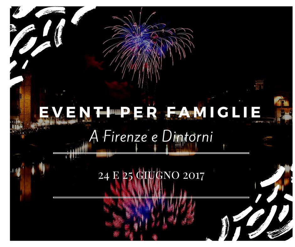 Eventi per famiglie Firenze 24 e 25 giugno 2017