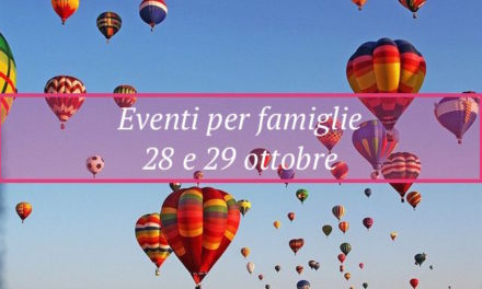 Eventi per famiglie Firenze 28 e 29 ottobre 2017