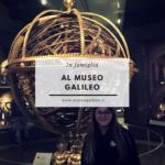 Tutto quello che il Museo Galileo di Firenze offre alle famiglie