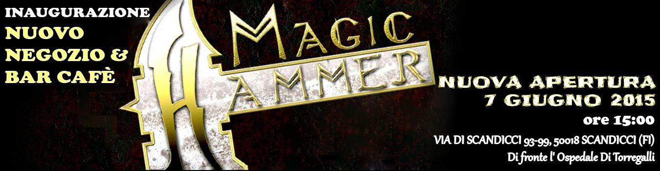 Magic Hammer inaugura il nuovo negozio … No, è più di un negozio …