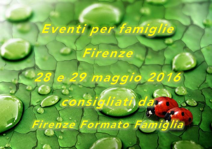 Eventi per famiglie Firenze 28 e 29 maggio 2016