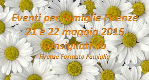 Eventi per famiglie Firenze 21 e 22 maggio 2016