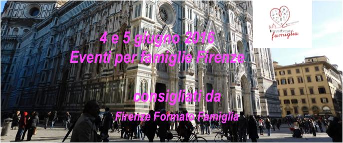 Eventi per famiglie Firenze 4 e 5 giugno 2016