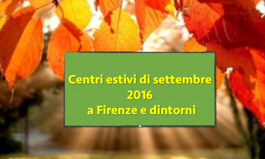 A Firenze centri estivi di settembre 2016 … prima che ricominci la scuola