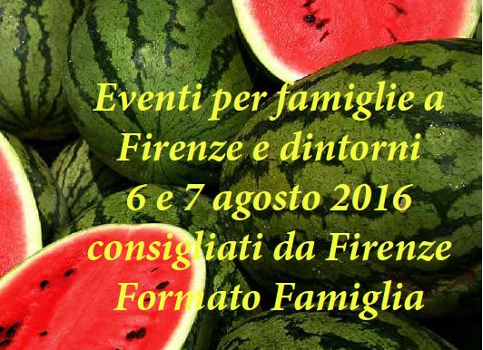 Eventi per famiglie Firenze 6 e 7 agosto 2016