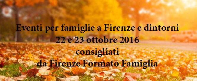 Eventi per famiglie Firenze 22 e 23 ottobre 2016