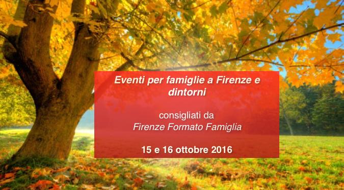 Eventi per famiglie Firenze 15 e 16 ottobre 2016