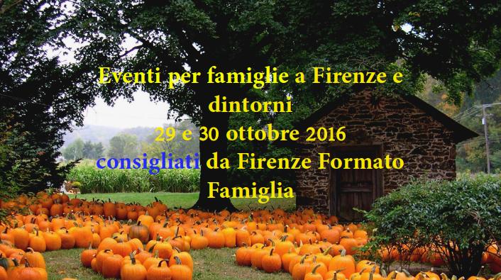 Eventi per famiglie Firenze 29 e 30 ottobre 2016