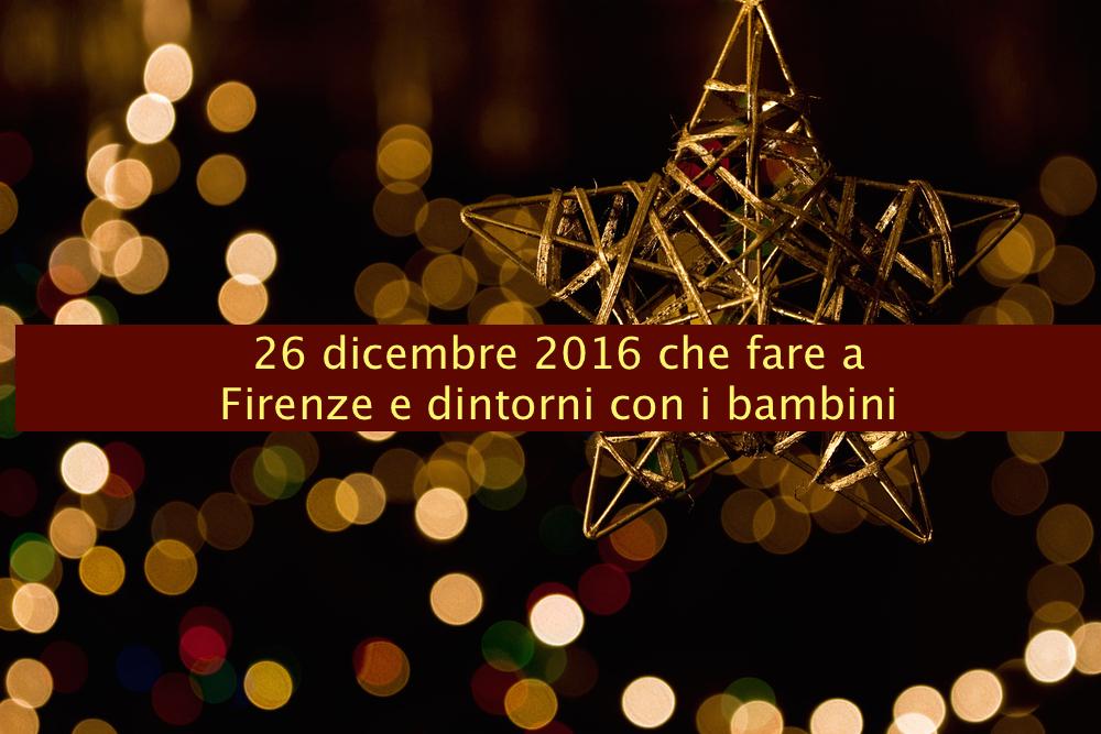26 dicembre 2016 che fare a Firenze e dintorni con i bambini