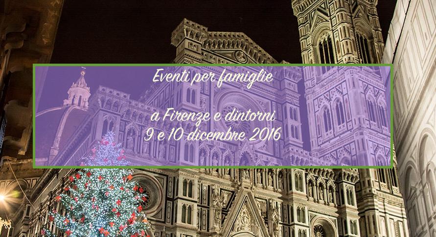Eventi per famiglie Firenze 10 e 11 dicembre 2016