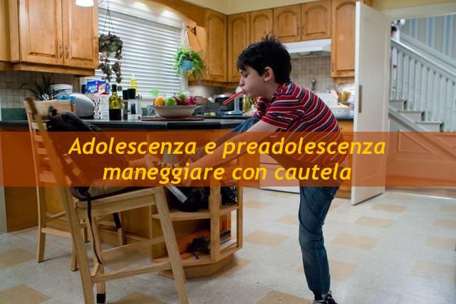 Adolescenti e preadolescenti … Maneggiare con cautela