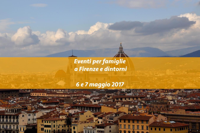 Eventi per famiglie Firenze 6 e 7 maggio 2017