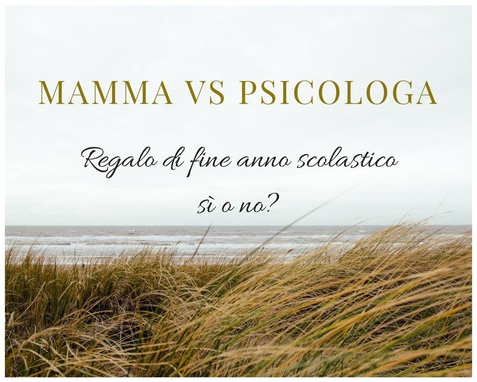 Mamma VS Psicologa: regalo di fine anno scolastico sì o no?