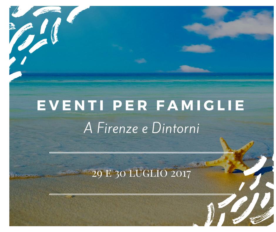 Eventi per famiglie Firenze 29 e 30 luglio 2017
