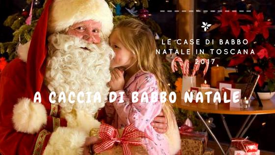 Babbo Natale non ci sfuggirai! Case di Babbo Natale in Toscana 2017