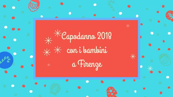 Capodanno 2018 Firenze con i bambini idee dal nostro territorio