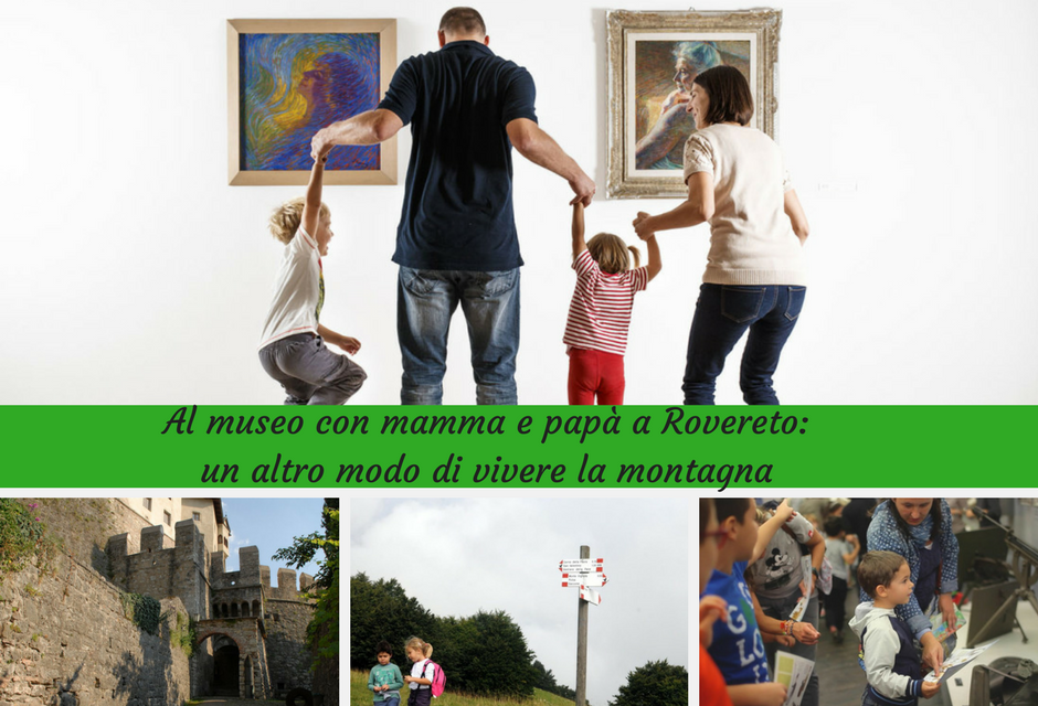 Al museo con mamma e pap a rovereto un altro modo di vivere la montagna firenze formato famiglia - Un altro modo per dire porta ...