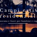 Campi estivi residenziali per bambini in toscana estate 2018