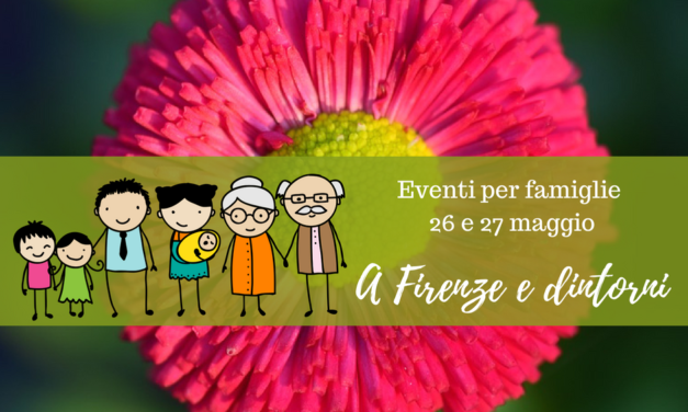 Eventi per famiglie Firenze 26 e 27 maggio 2018