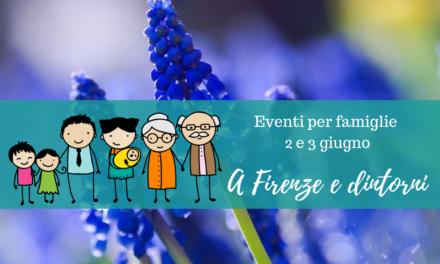 Eventi per famiglie Firenze 2 e 3 giugno 2018