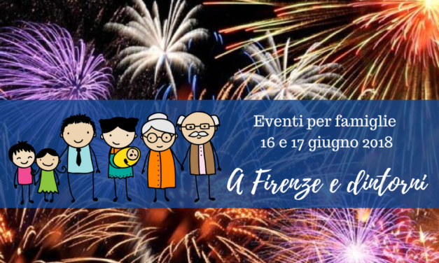 Eventi per famiglie Firenze 23 e 24 giugno 2018