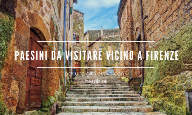 Paesini da visitare vicino a Firenze per una gita estiva