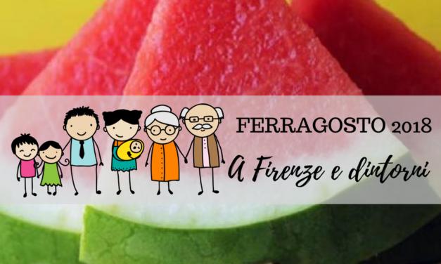 Ferragosto 2018 a Firenze e dintorni con i bambini idee per tutti i gusti