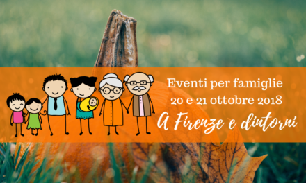 Eventi per famiglie Firenze 20 e 21 ottobre 2018