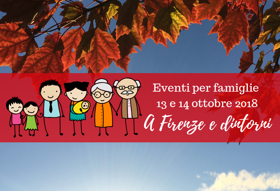 Eventi per famiglie Firenze 13 e 14 ottobre 2018