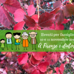 Eventi per famiglie Firenze 10 e 11 novembre 2018