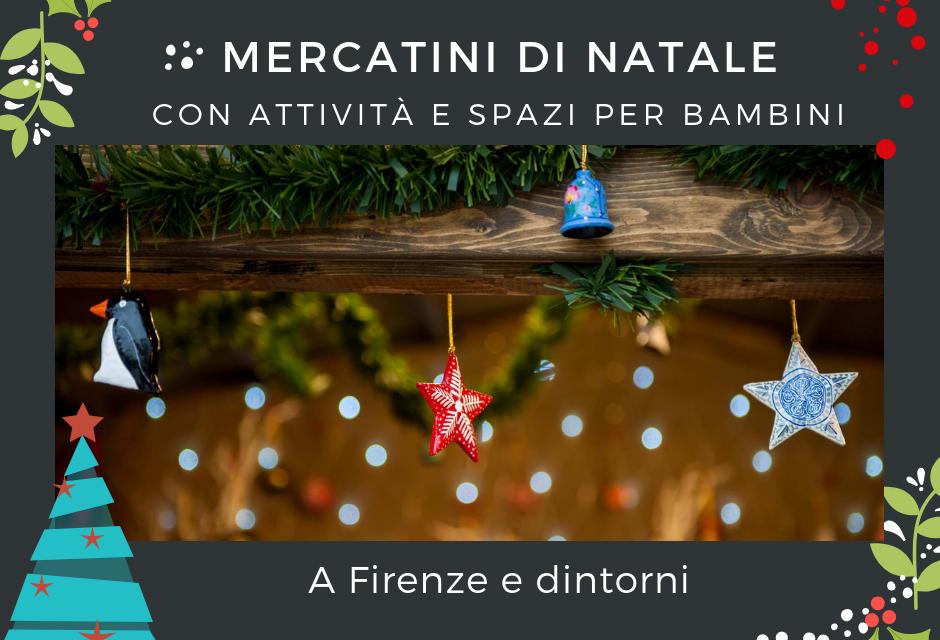 Mercatini di Natale a Firenze e dintorni da visitare con i bambini