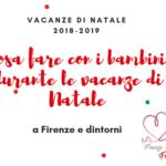 Tutto quello che Firenze vi offre per le vacanze di Natale