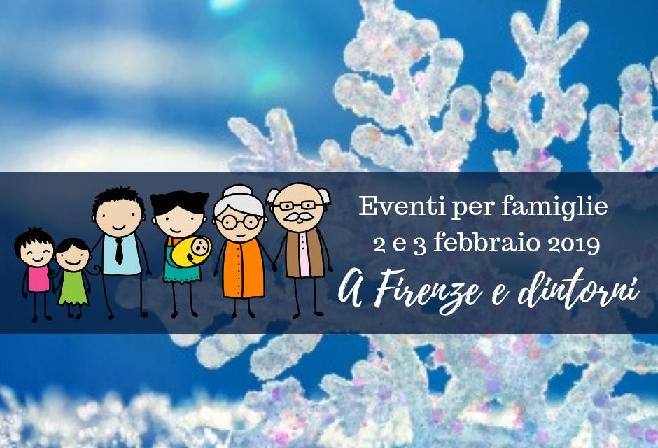 Eventi per famiglie Firenze 2 e 3 febbraio 2019