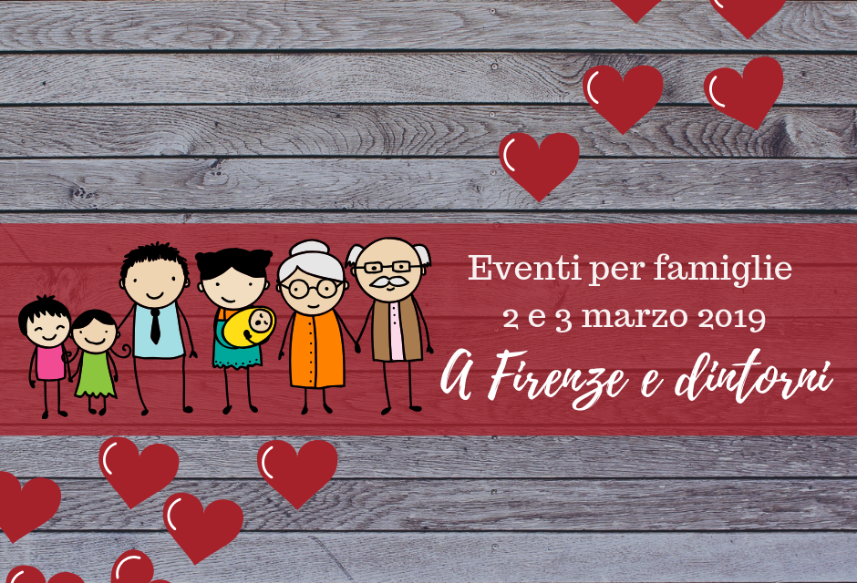 Eventi per famiglie Firenze 2 e 3 marzo 2019