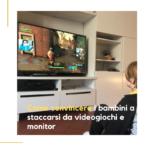 Come convincere i bambini a staccarsi da videogiochi e monitor
