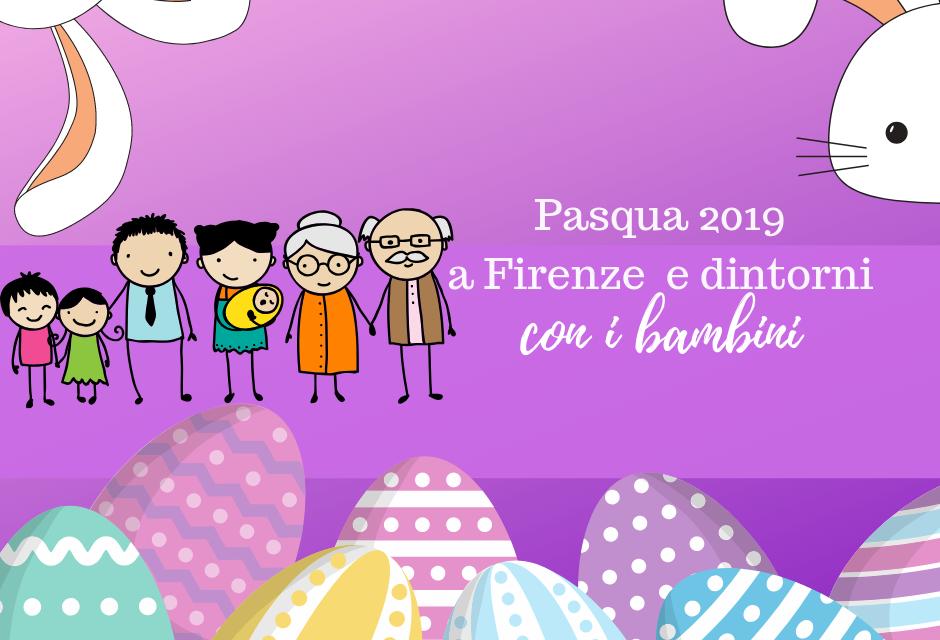 Pasqua 2019 A Firenze E Dintorni Idee Per Le Famiglie Con Bambini
